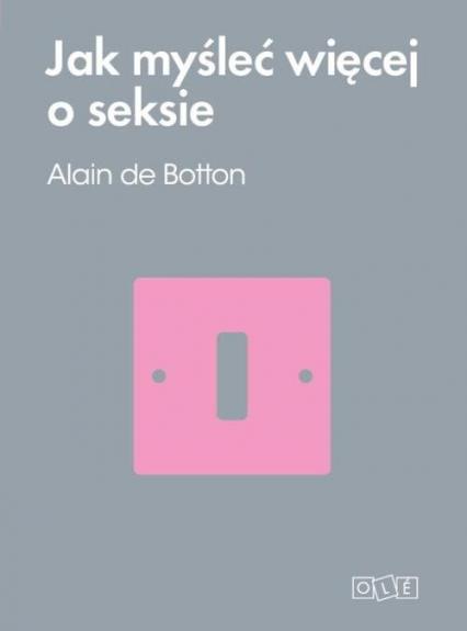 Jak myśleć więcej o seksie - Alain Botton | okładka