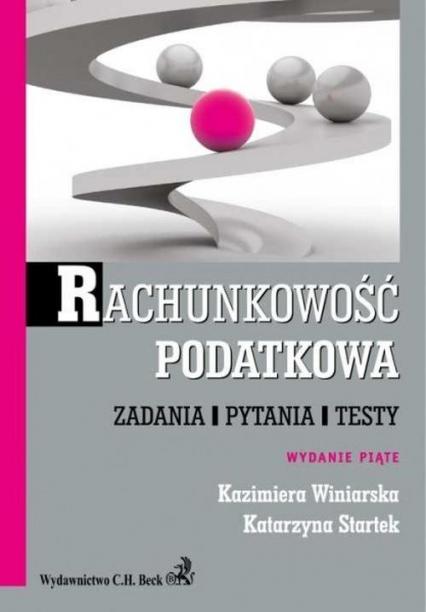 Rachunkowość podatkowa Zadania, pytania, testy - Startek Katarzyna, Winiarska Kazimiera | okładka