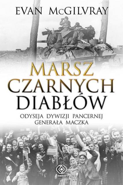 Marsz Czarnych Diabłów Odyseja Dywizji Pancernej generała Maczka - Evan McGilvray | okładka