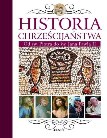 Historia chrześcijaństwa Od św. Piotra do św. Jana Pawła II -    okładka