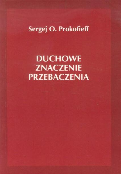 Duchowe znaczenie przebaczenia - Prokofieff Sergej O.   okładka