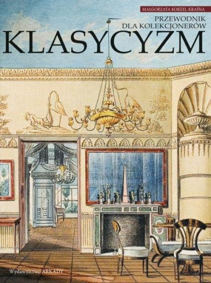 Klasycyzm Przewodnik dla kolekcjonerów - Małgorzata Korżel-Kraśna   okładka