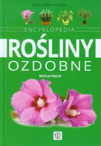 Rośliny ozdobne Encyklopedia - Michał Mazik | okładka