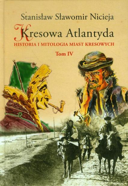 Kresowa Atlantyda Tom 4 Historia i mitologia miast kresowych. Kołomyja, Żabie, Dobromil - Nicieja Stanisław Sławomir | okładka