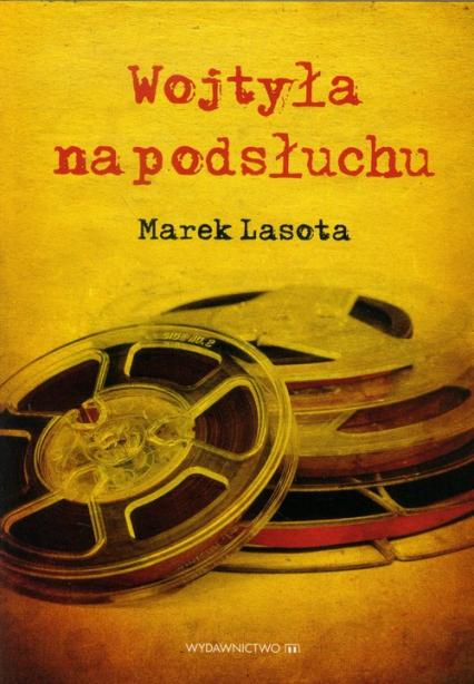 Wojtyła na podsłuchu - Marek Lasota | okładka