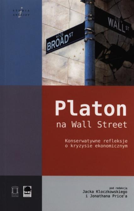 Platon na Wall Street Konserwatywne refleksje o kryzysie ekonomicznym -  | okładka