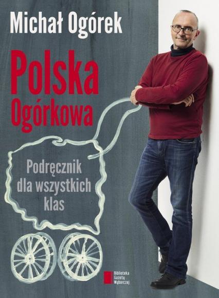 Polska Ogórkowa Podręcznik dla wszystkich klas - Michał Ogórek | okładka
