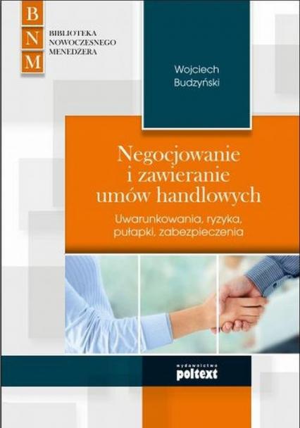 Negocjowanie i zawieranie umów handlowych Uwarunkowania, ryzyka, pułapki, zabezpieczenia - Wojciech Budzyński | okładka