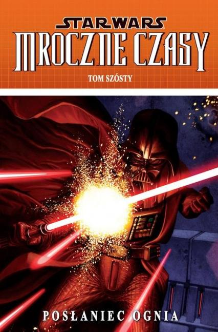 Star Wars Mroczne Czasy Tom 6 Posłaniec ognia -  | okładka