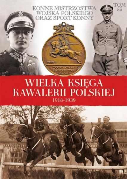 Wielka Księga Kawalerii Polskiej 1918-1939 - zbiorowa praca | okładka