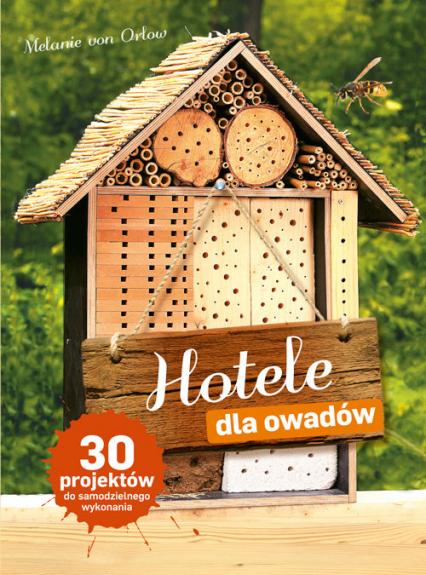 Hotele dla owadów 30 projektów do samodzielnego wykonania - Melanie Orlow | okładka