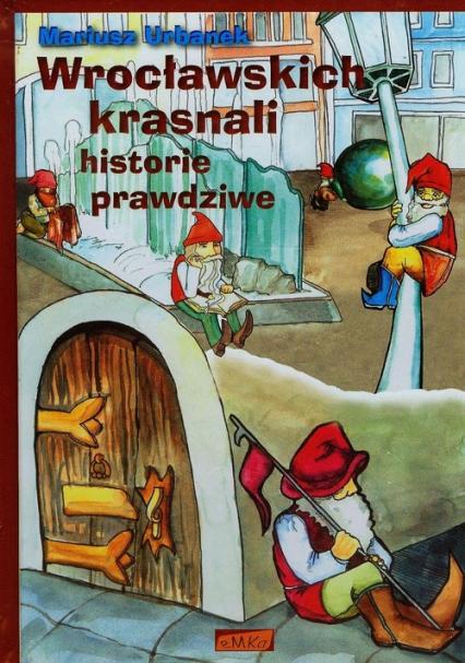 Wrocławskich krasnali historie prawdziwe - Mariusz Urbanek | okładka