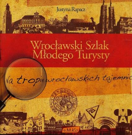 Wrocławski Szlak Młodego Turysty - Justyna Rapacz | okładka