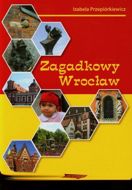 Zagadkowy Wrocław - Izabela Przepiórkiewicz | okładka