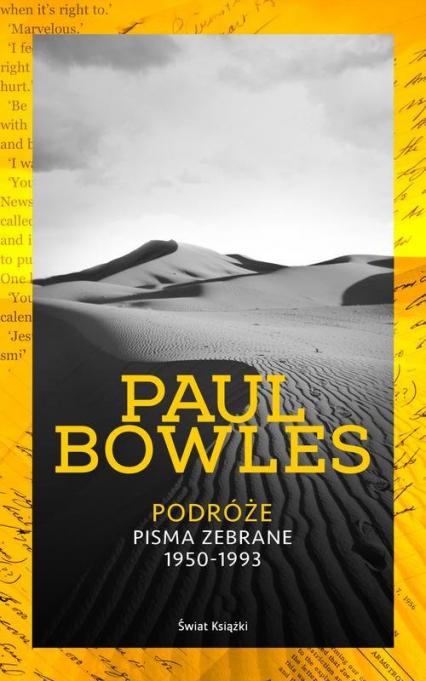 Podróże Pisma zebrane 1950-1993 - Paul Bowles | okładka
