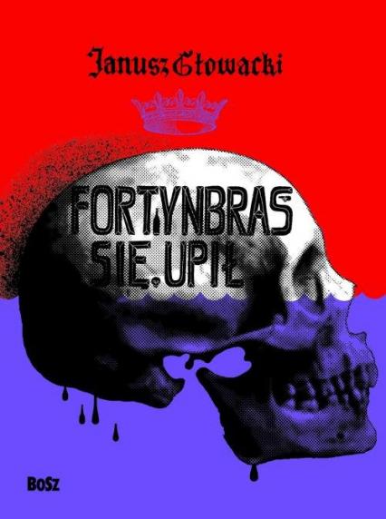 Fortynbras się upił - Janusz Głowacki | okładka