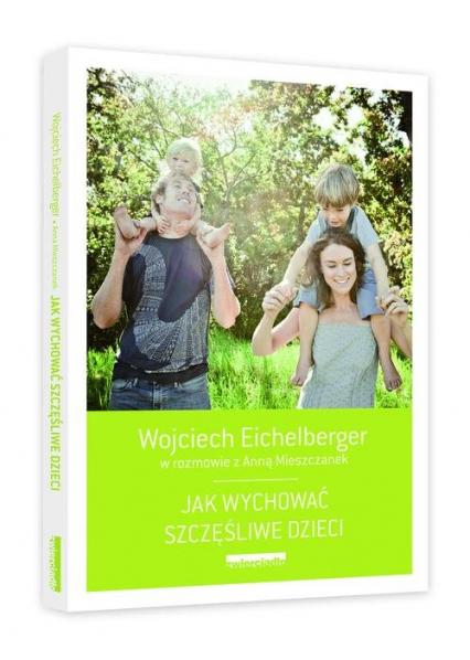 Jak wychować szczęśliwe dzieci - Wojciech Eichelberger | okładka