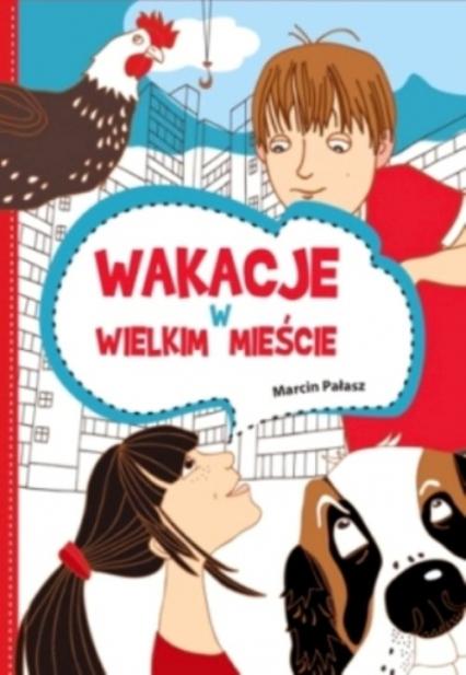 Wakacje w wielkim mieście - Marcin Pałasz | okładka