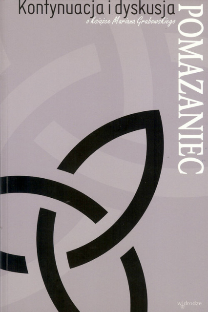 Pomazaniec Kontynuacja i dyskusja o książce Mariana Grabowskiego - zbiorowa Praca | okładka