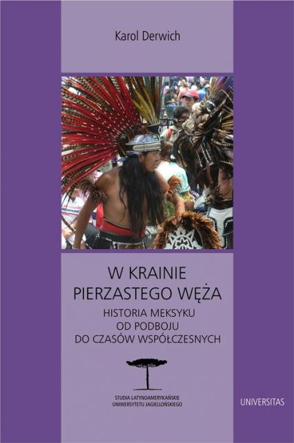 W krainie Pierzastego Węża Historia Meksyku od podboju do czasów współczesnych - Karol Derwich | okładka