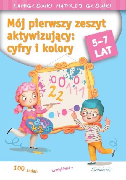 Mój pierwszy zeszyt aktywizujący cyfry i kolory 5-7 lat - Tamara Michałowska   okładka