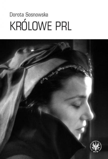 Królowe PRL - Dorota Sosnowska   okładka