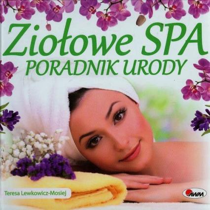 Ziołowe spa Poradnik urody - Teresa Lewkowicz-Mosiej | okładka