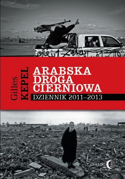 Arabska droga cierniowa Dziennik 2011-2013 - Gilles Kepel | okładka