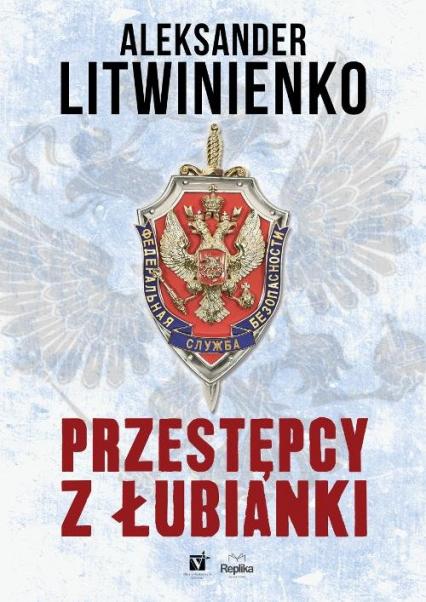 Przestępcy z Łubianki - Aleksander Litwinienko   okładka