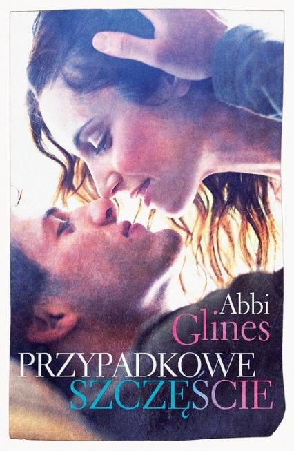Przypadkowe szczęście - Abbi Glines | okładka