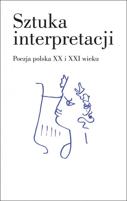 Sztuka interpretacji. Poezja polska XX i XXI wieku - zbiorowa praca | okładka