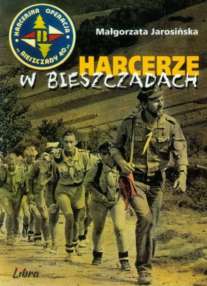 Harcerze w Bieszczadach Harcerska operacja Bieszczady '40 - Małgorzata Jarosińska | okładka