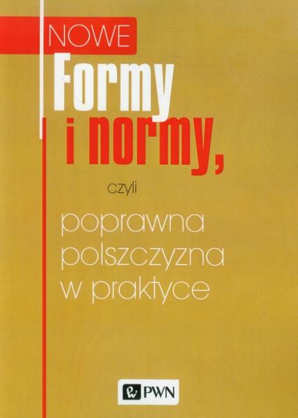 Nowe Formy i normy, czyli poprawna polszczyzna w praktyce - zbiorowa Praca | okładka