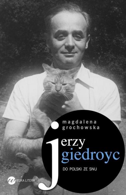 Jerzy Giedroyc Do Polski ze snu - Magdalena Grochowska | okładka