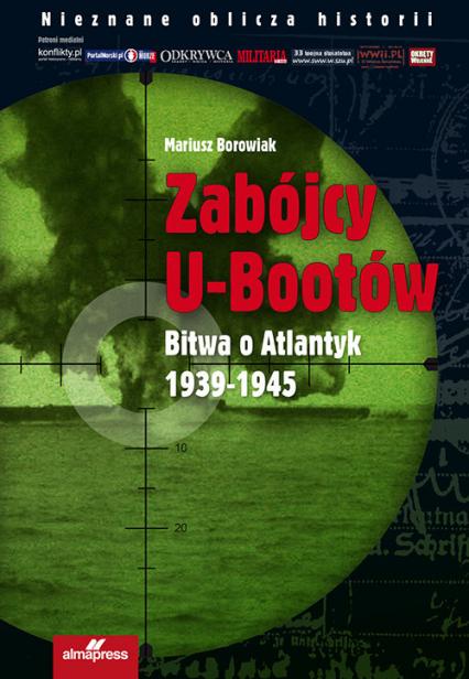 Zabójcy U-bootów Bitwa o Atlantyk 1939-1945 - Mariusz Borowiak | okładka