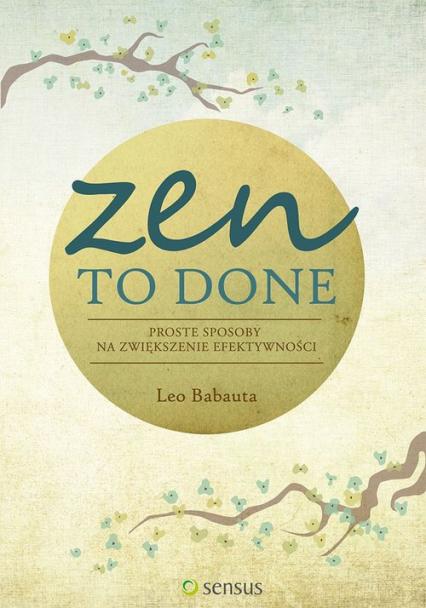 Zen To Done Proste sposoby na zwiększenie efektywności - Babauta Leo | okładka