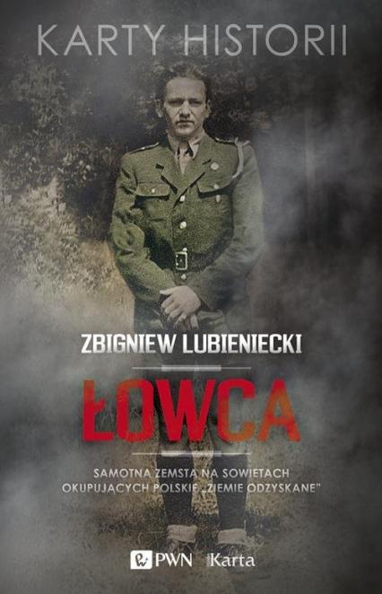 """Łowca Samotna zemsta na Sowietach okupujących polskie """"Ziemie Odzyskane"""" - Zbigniew Lubieniecki   okładka"""