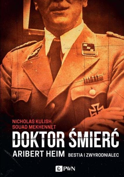 Doktor Śmierć Aribert Heim Bestia i zwyrodnialec - Kulish Nicholas, Mekhennet Souad | okładka