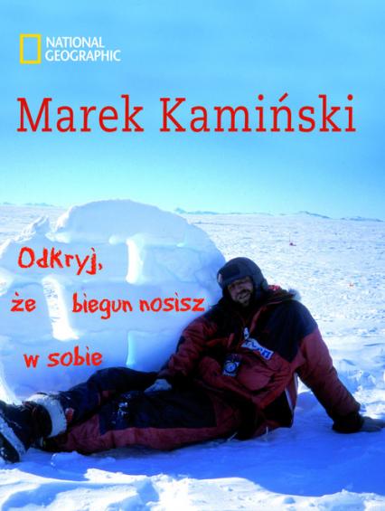 Odkryj, że biegun nosisz w sobie - Marek Kamiński   okładka
