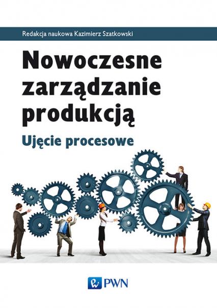 Nowoczesne zarządzanie produkcją Ujęcie procesowe -  | okładka