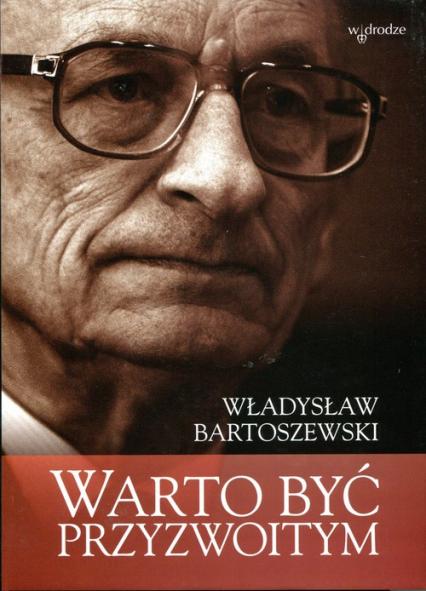 Warto być przyzwoitym Teksty osobiste i nieosobiste - Władysław Bartoszewski   okładka