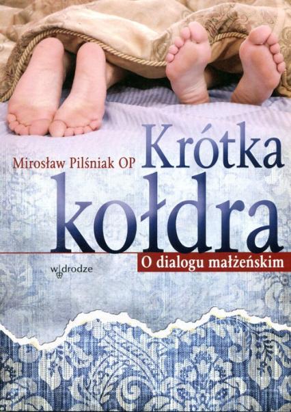 Krótka kołdra O dialogu małżeńskim - Mirosław Pilśniak   okładka