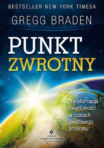 Punkt zwrotny Transformacja świadomości w czasach światowego przełomu - Gregg Braden | okładka