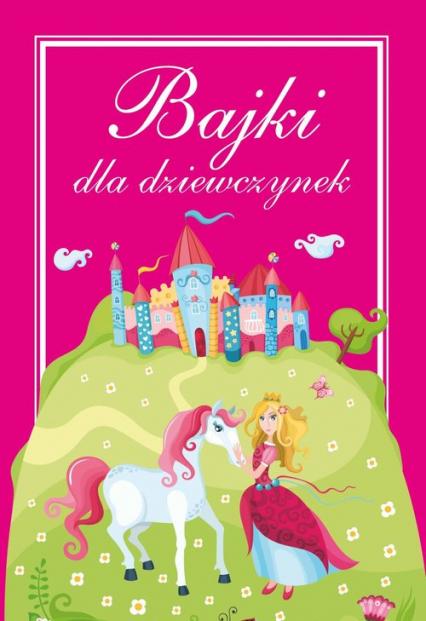 Bajki dla dziewczynek - zbiorowe Opracowanie | okładka