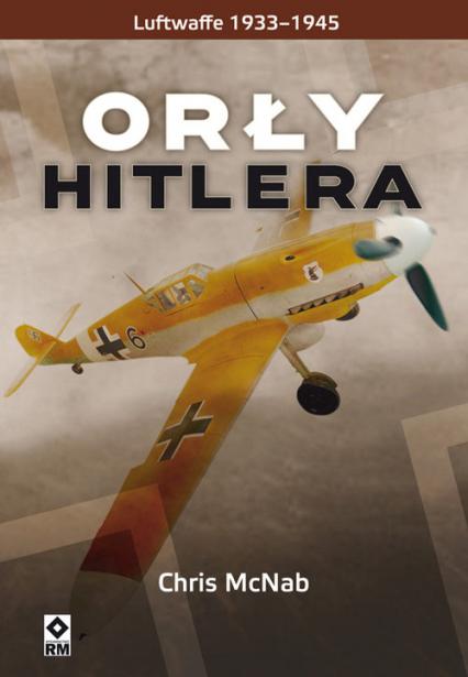 Orły Hitlera Luftwaffe 1933-1945 - Chris McNab | okładka