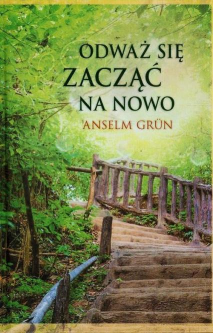 Odważ się zacząć na nowo - Anselm Grun | okładka