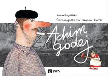 Achim Godej Ślónsko godka dla Hanysów i Goroli - Joanna Furgalińska | okładka