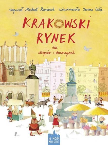 Krakowski Rynek dla chłopców i dziewczynek - Michał Rusinek | okładka