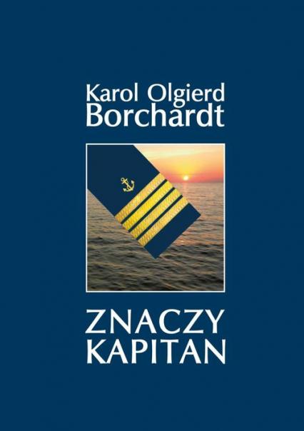Znaczy Kapitan - Borchardt Karol Olgierd | okładka