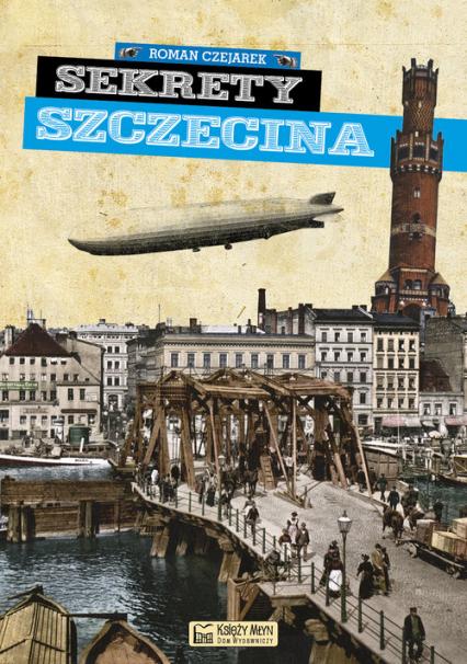 Sekrety Szczecina - Roman Czejarek | okładka